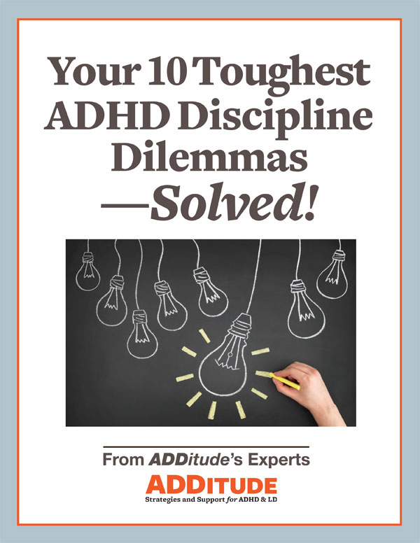 ADDitude Download: Your 10 Toughest ADHD Discipline Problems — Solved!